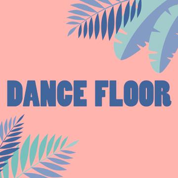 DANCE FLOOR | Samedi 19 Juin 2021
